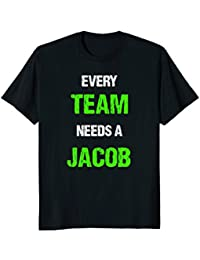 Every Team Needs A Jacob First Name Funny Sarcastic T-Shirt