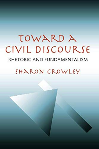 Toward a Civil Discourse: Rhetoric and Fundamentalism (Composition, Literacy, and Culture)