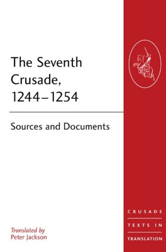 The Seventh Crusade, 1244-1254: Sources and Documents (Crusade Texts in Translation)