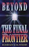 Beyond the Final Frontier, Richard Kent, 0551032030