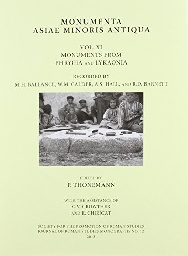Monumenta Asiae Minoris Antiqua Vol. XI: Monuments from Phrygia and Lykaonia recorded by M.H. Ballance, W.M. Calder, A.S. Hall and R.D. Barnett (JRS Monograph)