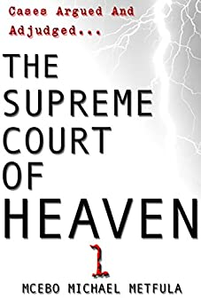 The Supreme Court of Heaven - Cases Argued And Adjudged by [Metfula, Mcebo Michael]