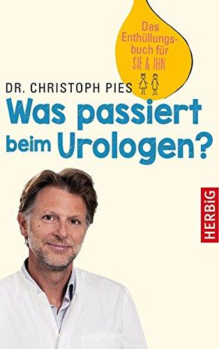 Was passiert beim Urologen?: Das Enthüllungsbuch für SIE & IHN