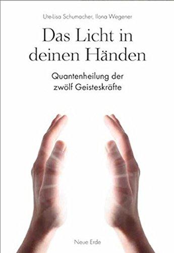 Das Licht in deinen Händen: Quantenheilung der zwölf Geisteskräfte