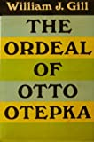 The Ordeal of Otto Otepka, Gill, William J., 0870000543