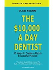 The $10,000 a Day Dentist: 50 Ways to Create a Highly Successful Practice