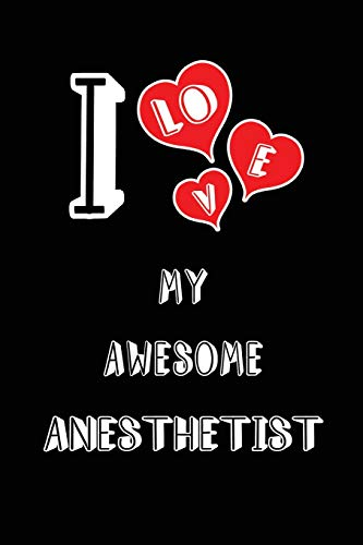 I Love My Awesome Anesthetist: Blank Lined 6x9 Love your Anesthetist MedicalJournal/Notebooks as Gift for Birthday,Valentine's day,Anniversary,Thanks ... spouse,lover,partner,friend,family coworker