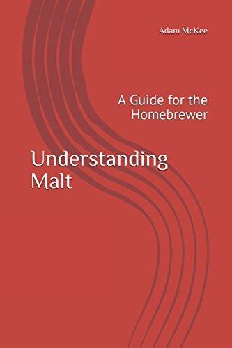 Understanding Malt: A Guide for the Homebrewer by Adam J. McKee