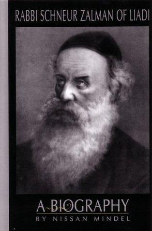Rabbi Schneur Zalman of Liadi: A Biography of the First Lubavitcher Rebbe
