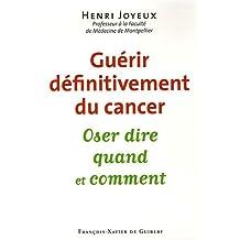 GUÉRIR DÉFINITIVEMENT DU CANCER : OSER DIRE QUAND ET COMMENT