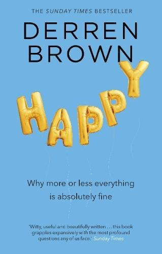 Happy: Why More or Less Everything is Absolutely Fine