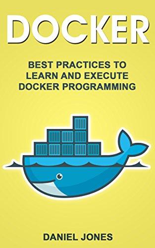 Docker: Best Practices to Learn and Execute Docker Programming by [Jones, Daniel]