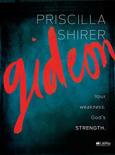 Gideon - Bible Study Book: Your Weakness. God's Strength.