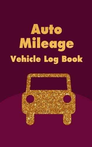 Auto Mileage Vehicle Log Book: Driver Car Log Record Book For Cars Trucks Bus Vans And Any   Vehicles (Auto Driver Vehicle Car Log Record Book Series) (Volume ()