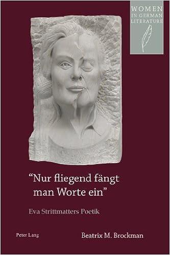 Book -Nur Fliegend Faengt Man Worte Ein-: Eva Strittmatters Poetik (Women in German Literature)