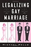Legalizing Gay Marriage, Michael Mello, 1592130798