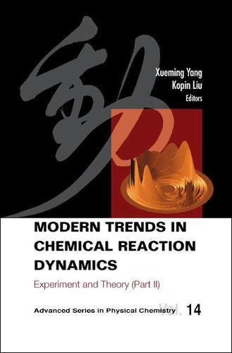 Modern Trends In Chemical Reaction Dynamics  Experiment And Theory  Advanced Series In Physical Chemistry   Pt  2