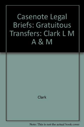 Gratuitous Transfers: Clark L M a & M (Casenote Legal Briefs)