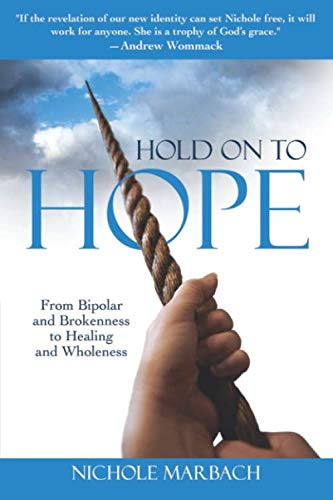 Hold On to Hope: From Bipolar and Brokenness to Healing and Wholeness