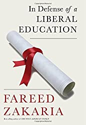 In Defense of a Liberal Education 1st edition by Zakaria, Fareed (2015) Hardcover