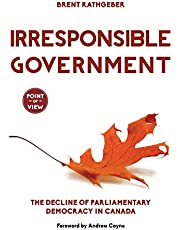 Irresponsible Government: The Decline of Parliamentary Democracy in Canada (Point of View Book 1)