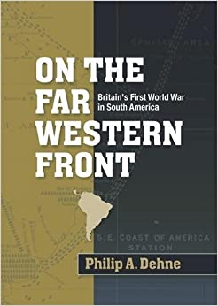 On the far Western front: Britain's First World War in South America