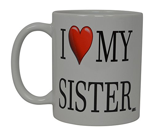 Best Funny Coffee Mug I Love My Sister Heart Novelty Cup Great Gift Idea For Sibling Brother SIS or Best Friend -