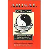 Arisal of the Clear: A Simple Guide to Healthy Eating According to Traditional Chinese Medicine