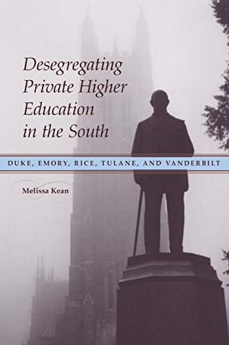Desegregating Private Higher Education In The South  Duke  Emory  Rice  Tulane  And Vanderbilt