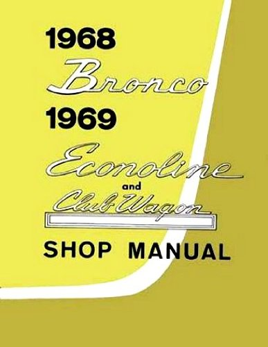 Shop Bronco Manual (1968 Bronco 1969 Econoline/Club Wagon Repair Shop Manual Original)