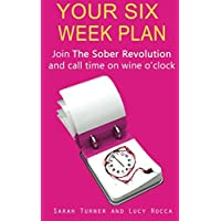 Your Six Week Plan: Join The Sober Revolution and Call Time on Wine o'clock (Addiction Recovery series)