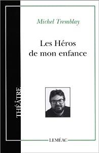 Les héros de mon enfance par Michel Tremblay