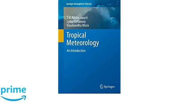 Tropical meteorology an introduction springer atmospheric tropical meteorology an introduction springer atmospheric sciences tn krishnamurti lydia stefanova vasubandhu misra 9781461474081 amazon fandeluxe Images