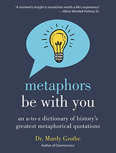 Metaphors Be With You: An A to Z Dictionary of History's Greatest Metaphorical Quotations by imusti