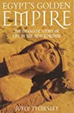 Front cover for the book Egypt's Golden Empire: The Dramatic Story of Life in the New Kingdom by Joyce Tyldesley