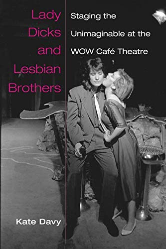 !B.E.S.T Lady Dicks and Lesbian Brothers: Staging the Unimaginable at the WOW Café Theatre (Triangulations: WORD