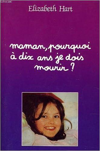 Téléchargement Maman, pourquoi à dix ans je dois mourir? pdf epub