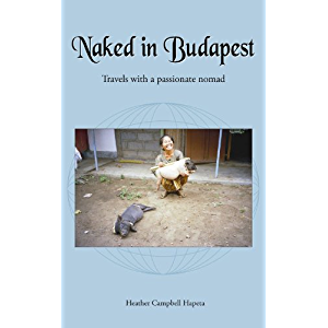 Naked in Budapest: travels with a passionate nomad