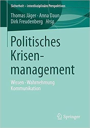 Book Politisches Krisenmanagement: Wissen, Wahrnehmung, Kommunikation (Sicherheit - interdisziplinäre Perspektiven)