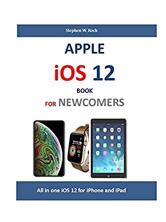 APPLE iOS 12 BOOK FOR NEWCOMERS: All in one iOS 12 for iPhone and ...
