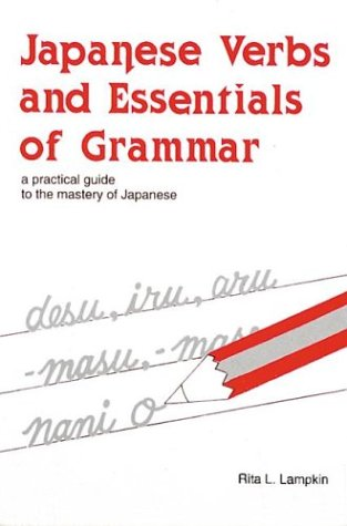 Japanese Verbs and Essentials of Grammar : A Practical Guide to the Mastery of Japanese