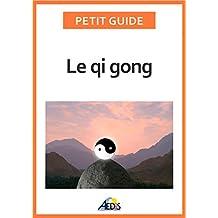 Le qi gong: Des exercices pour un art de vivre chinois (Petit guide t. 315) (French Edition)