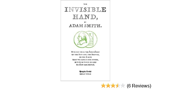 I Thought I Was Lazy Invisible Day To >> The Invisible Hand Penguin Great Ideas Kindle Edition By Adam