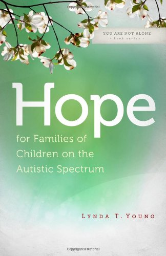 Hope for Families of Children on the Autistic Spectrum (You Are Not Alone (Leafwood))
