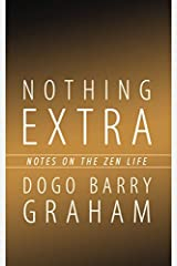 Nothing Extra: Notes On the Zen Life Paperback