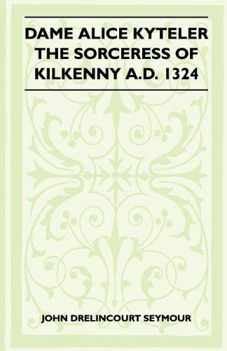 Dame Alice Kyteler The Sorceress Of Kilkenny A.D. 1324 (Folklore History Series)