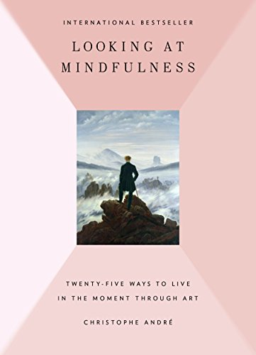 Looking at Mindfulness: 25 Ways to Live in the Moment Through Art by Blue Rider Press