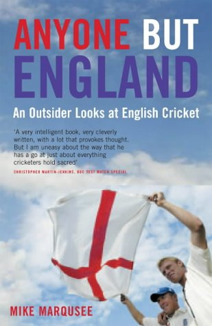 Anyone But England: An Outsider Looks at English Cricket