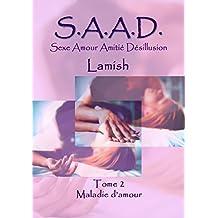 S A A D Tome 2: Maladie d'amour (Sexe Amour Amitié Désillusion) (French Edition)