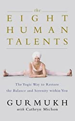 The Eight Human Talents: The Yogic Way to Restore Balance and Serenity within You